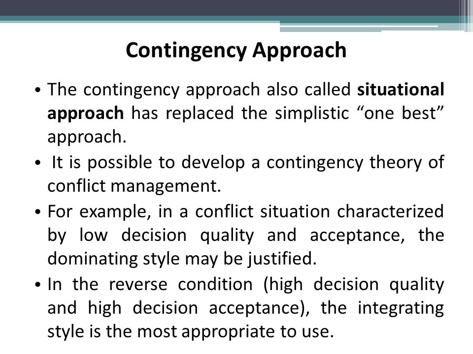 contingency approach Contingency approach to management the contingency approach to management is based on the idea that there is no single best way to manage contingency refers to the immediate contingent circumstances.
