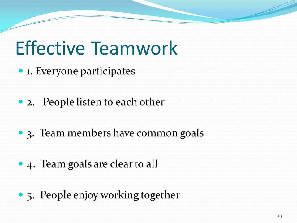 Effective Teamwork 1. Everyone participates