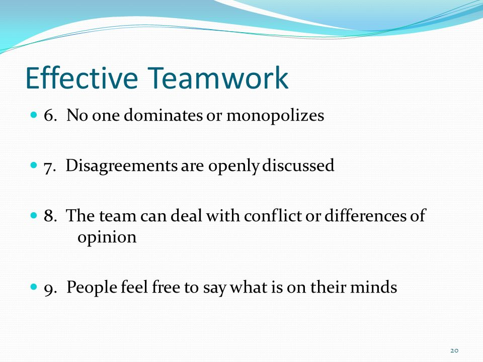 Effective Teamwork 6. No one dominates or monopolizes