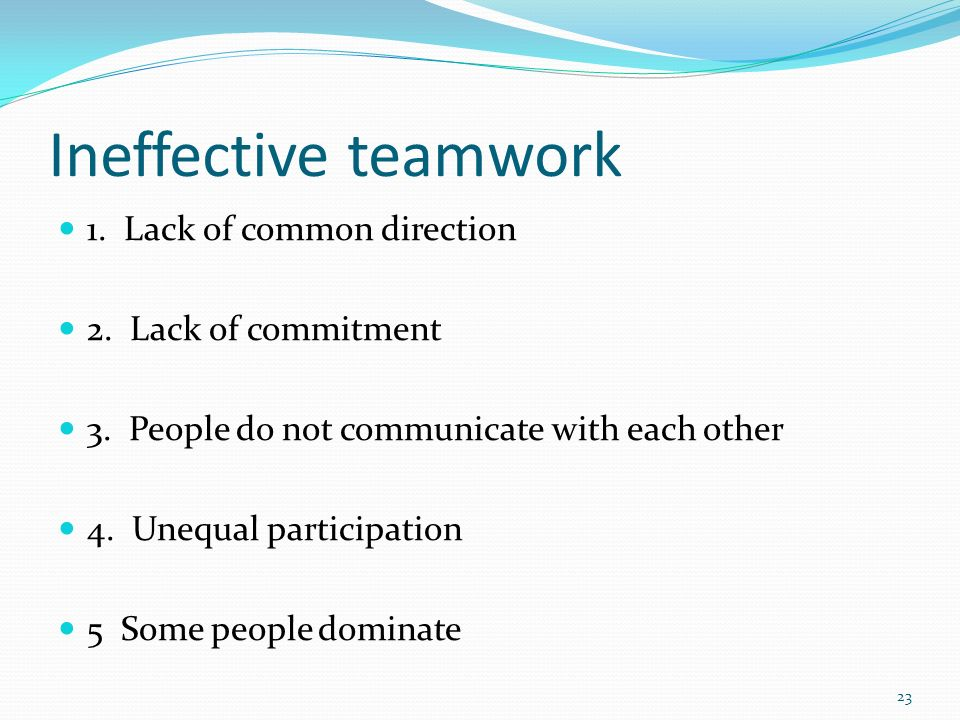 Ineffective teamwork 1. Lack of common direction 2. Lack of commitment