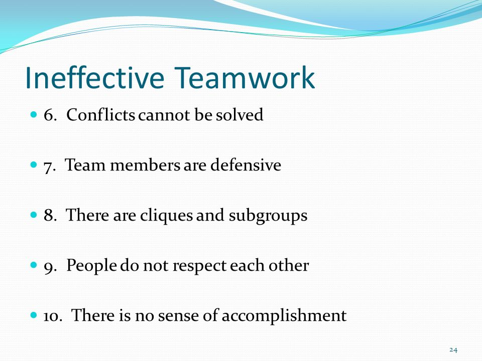 Ineffective Teamwork 6. Conflicts cannot be solved