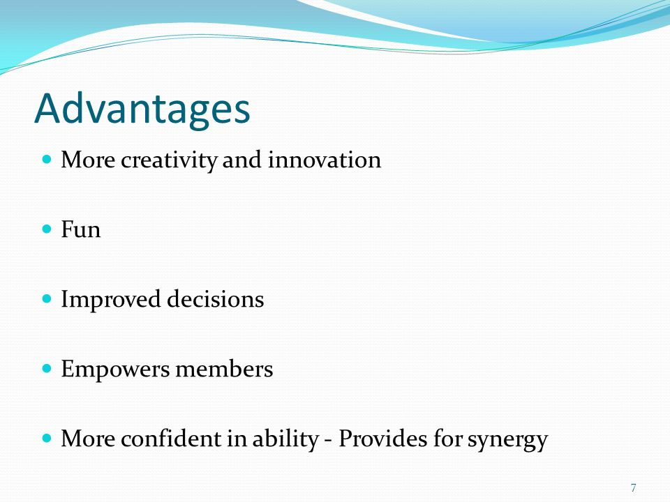 Advantages More creativity and innovation Fun Improved decisions