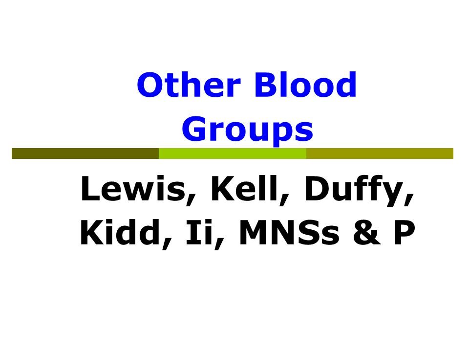 Other Blood Groups Lewis, Kell, Duffy, Kidd, Ii, MNSs & P