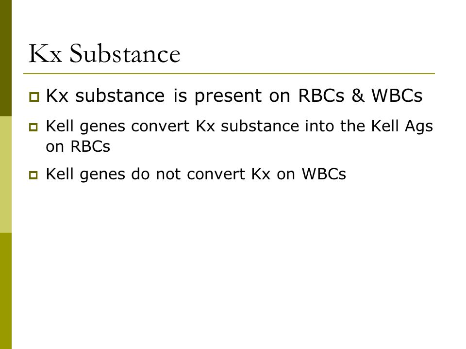 Kx Substance Kx substance is present on RBCs & WBCs