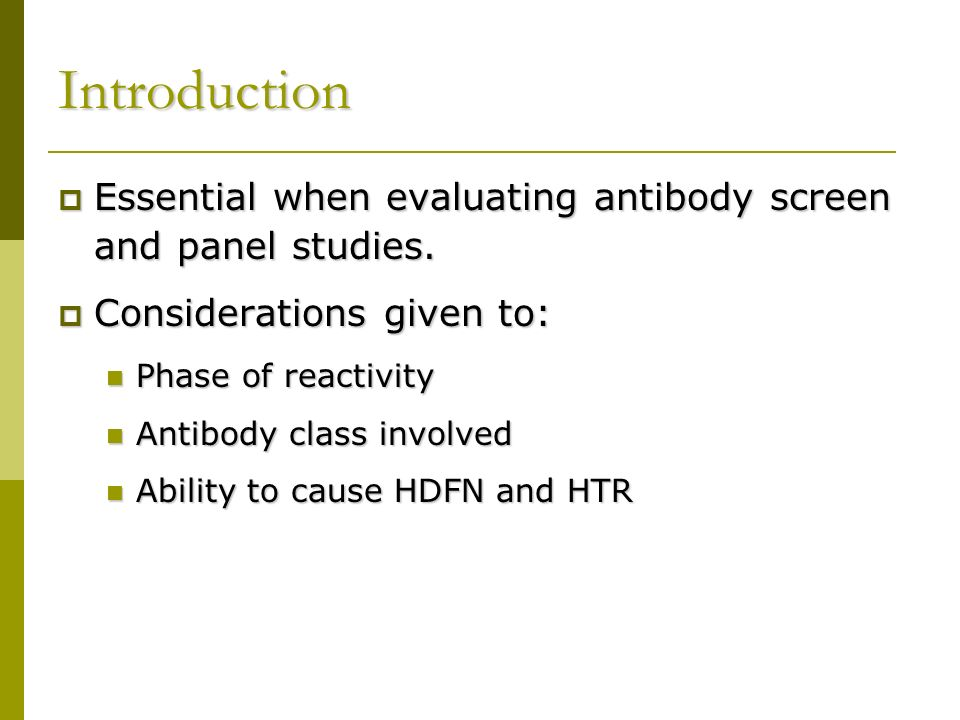 Introduction Essential when evaluating antibody screen and panel studies. Considerations given to: