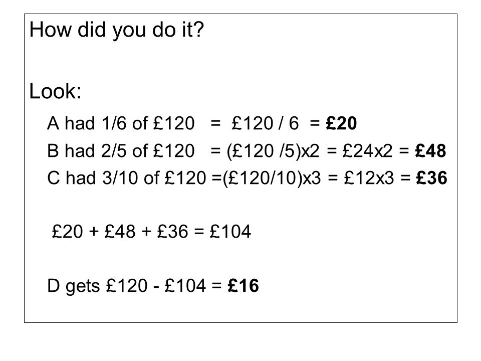 How did you do it Look: A had 1/6 of £120 = £120 / 6 = £20