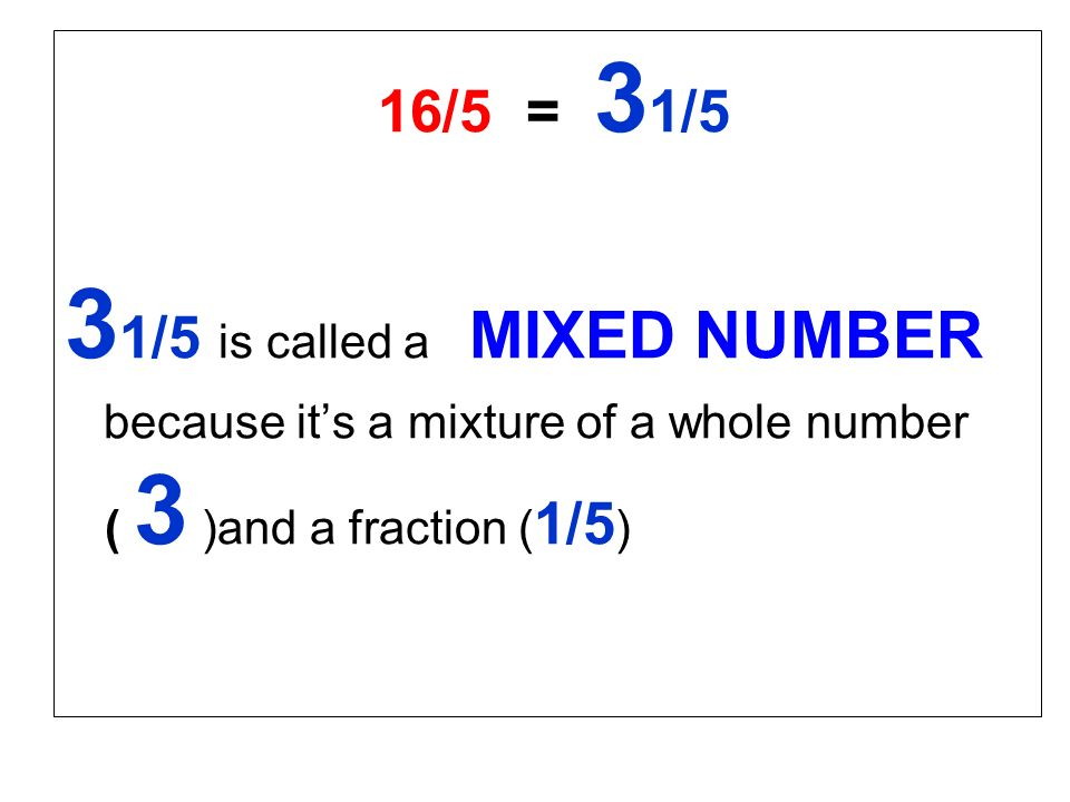 31/5 is called a MIXED NUMBER