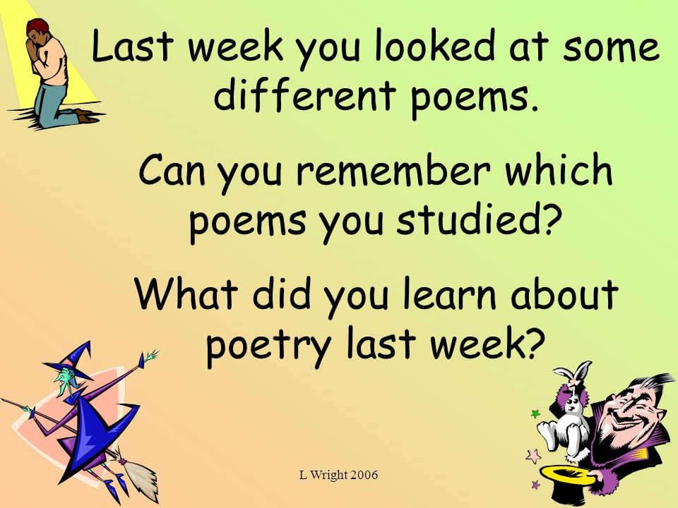 Last week you looked at some different poems.