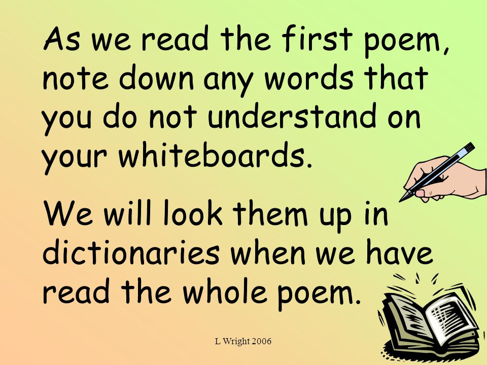 We will look them up in dictionaries when we have read the whole poem.