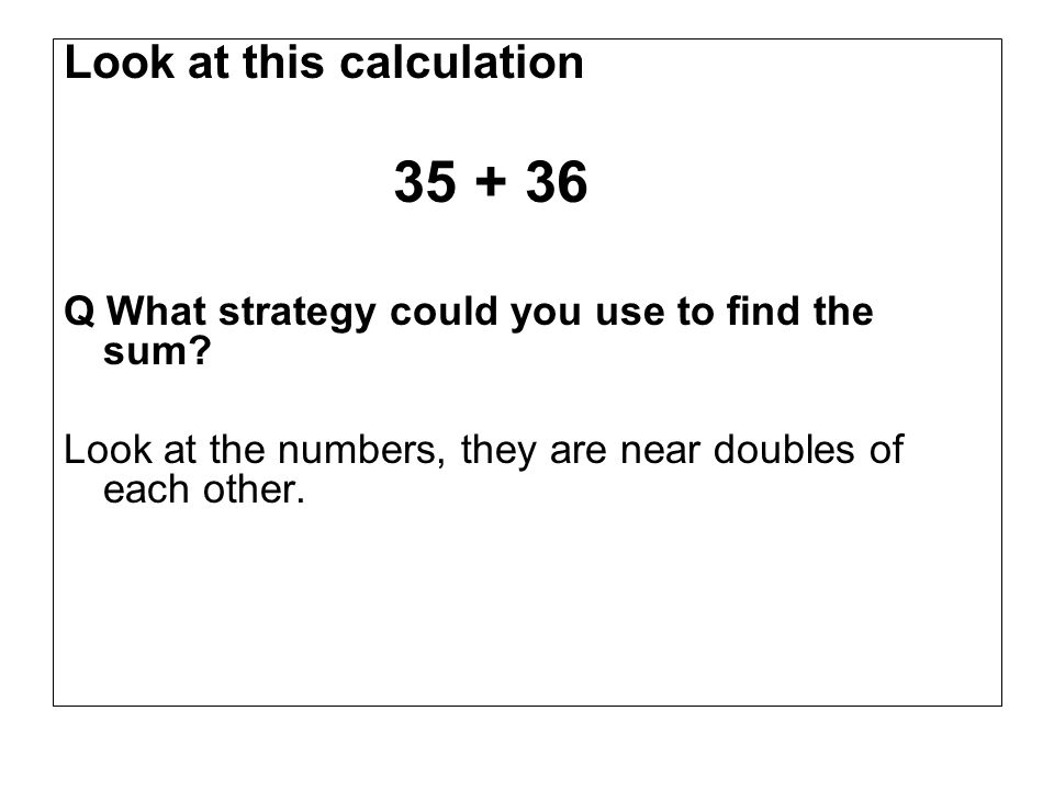 Look at this calculation 35 + 36