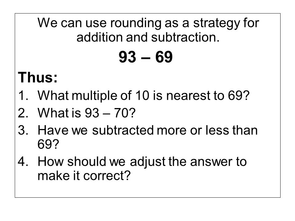 We can use rounding as a strategy for addition and subtraction.