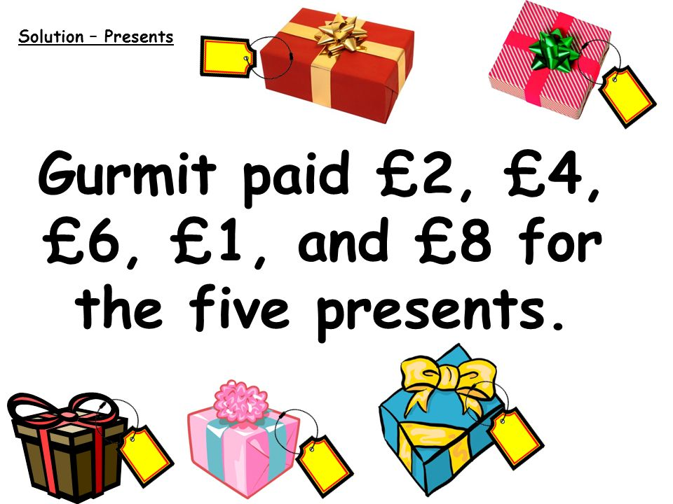 Gurmit paid £2, £4, £6, £1, and £8 for the five presents.
