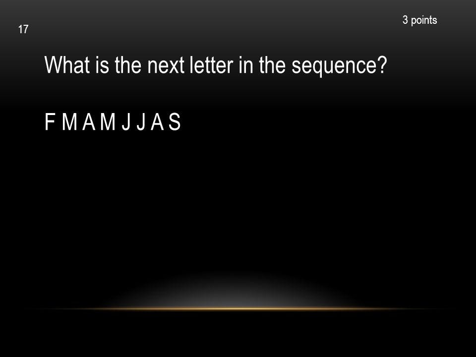 What is the next letter in the sequence F M A M J J A S