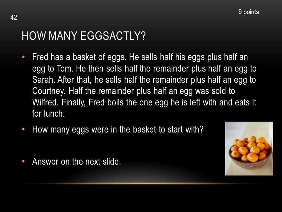 9 points How many eggsactly 42.