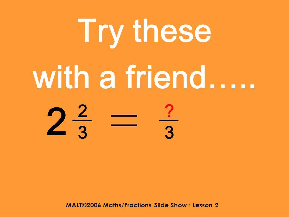 MALT©2006 Maths/Fractions Slide Show : Lesson 2