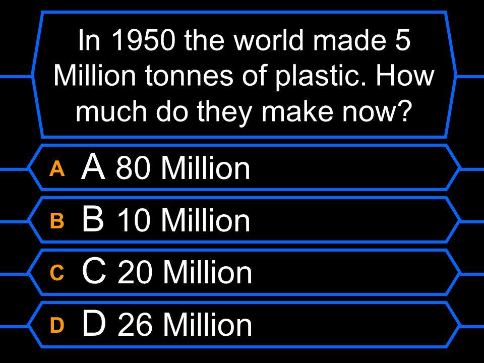 A A 80 Million B B 10 Million C C 20 Million D D 26 Million