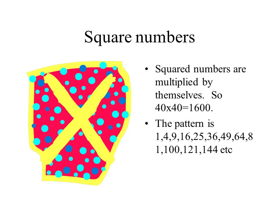 Square numbers Squared numbers are multiplied by themselves.