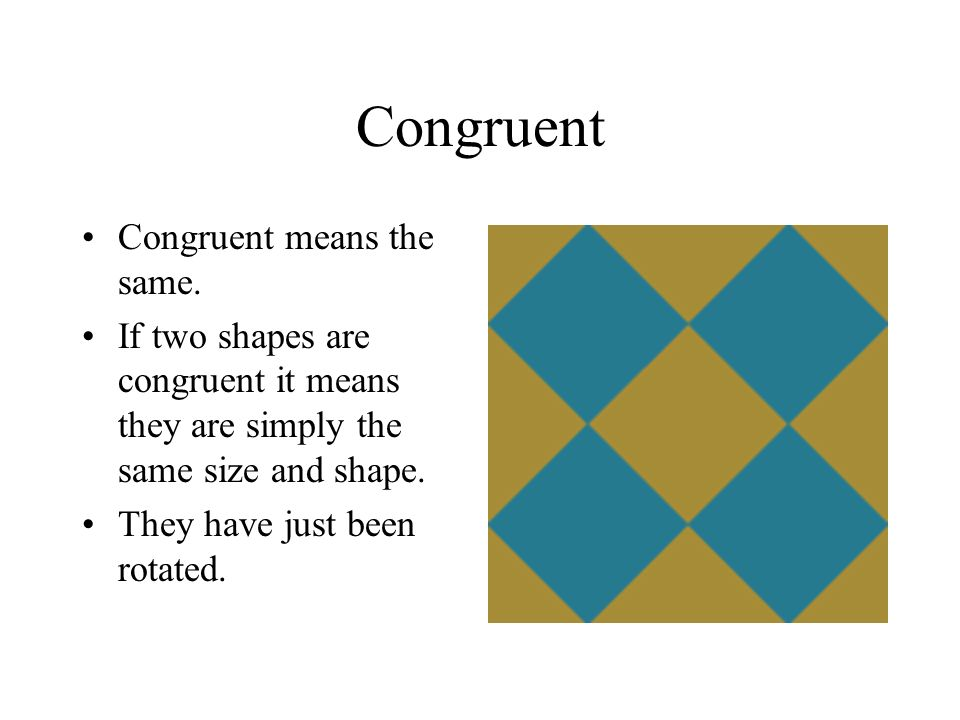 Congruent Congruent means the same.