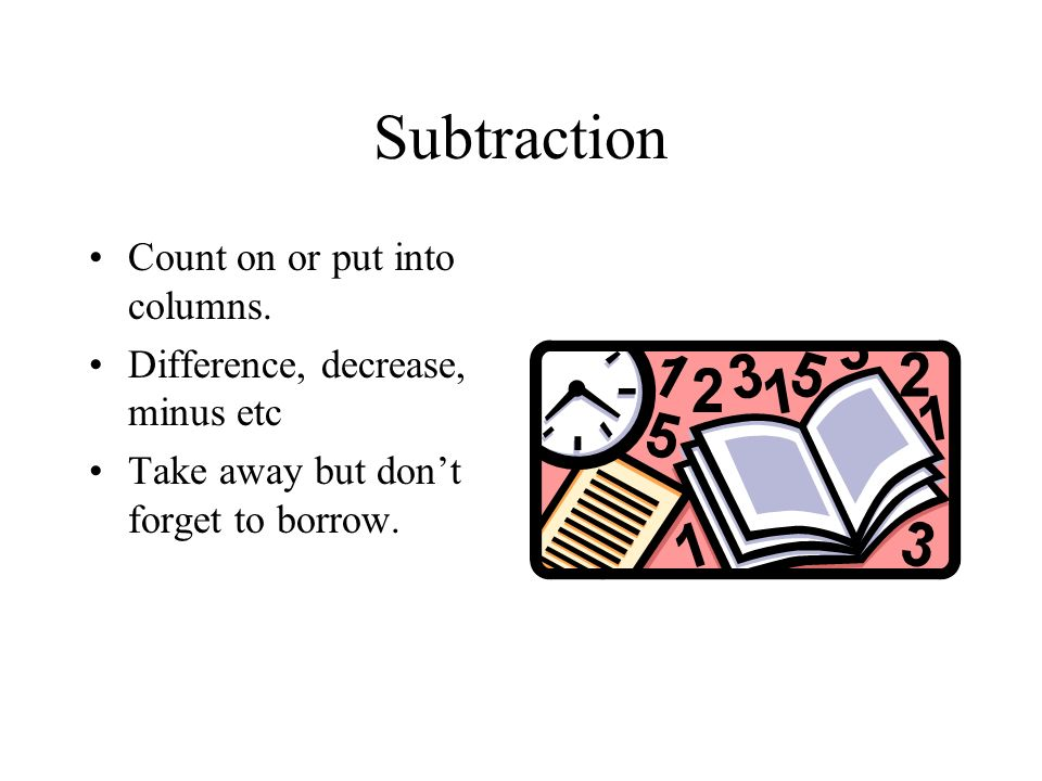 Subtraction Count on or put into columns.