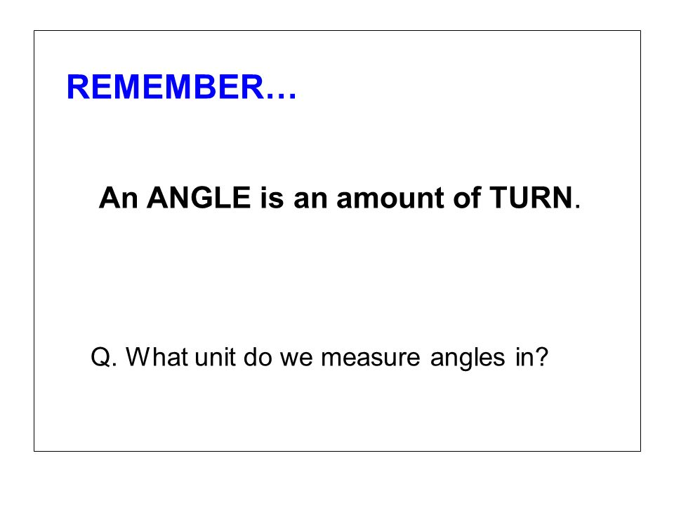 Q. What unit do we measure angles in