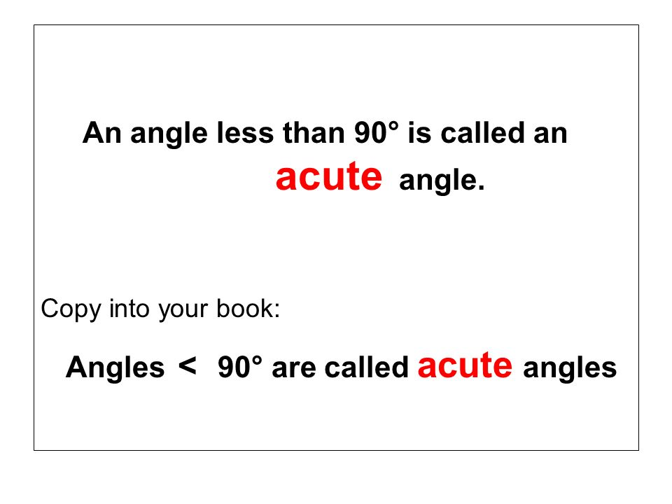 An angle less than 90° is called an acute angle.