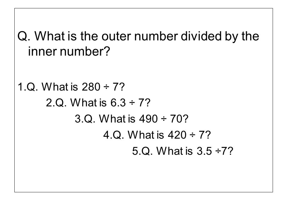Q. What is the outer number divided by the inner number
