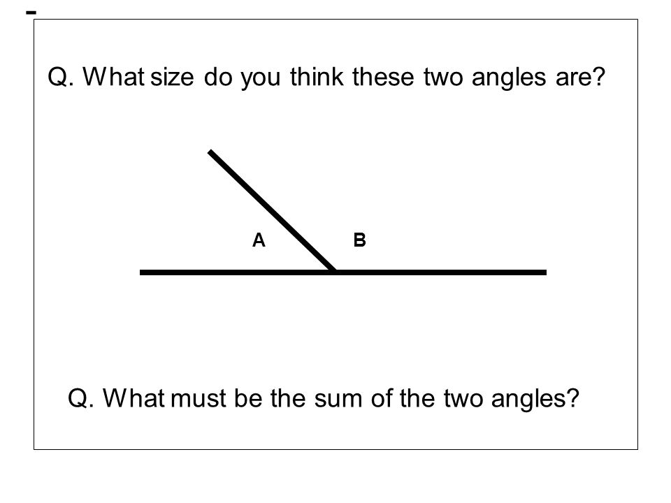 - Q. What size do you think these two angles are