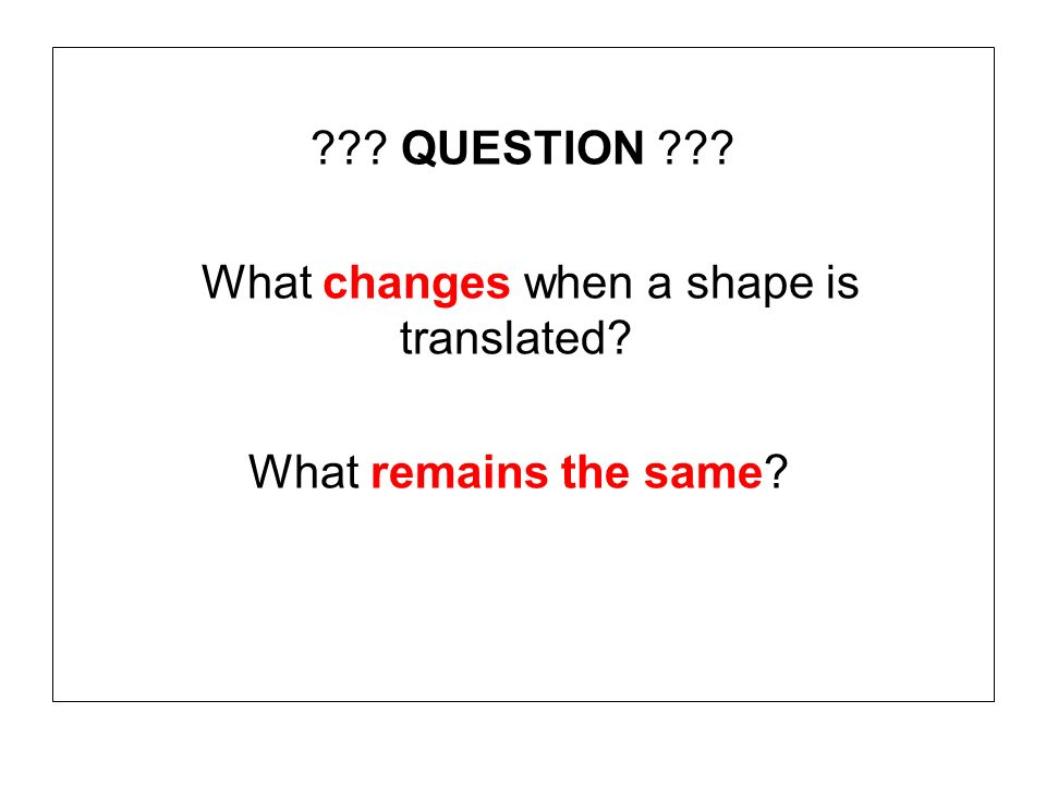 QUESTION What changes when a shape is translated