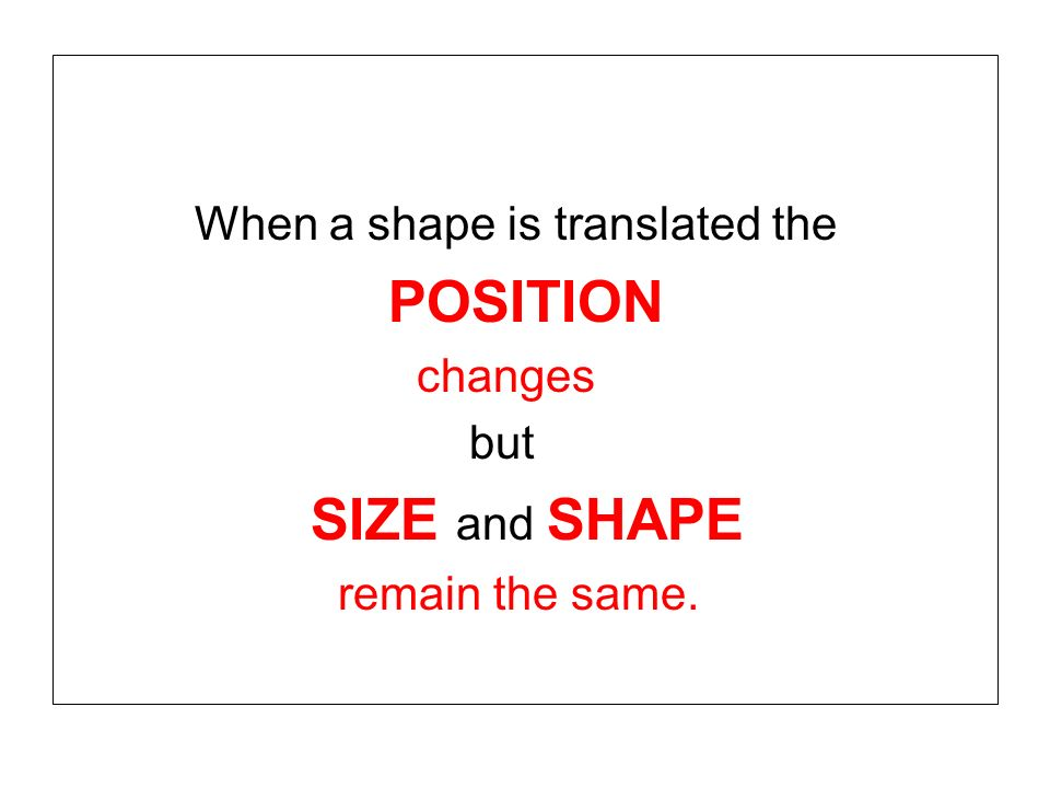 POSITION When a shape is translated the changes but SIZE and SHAPE