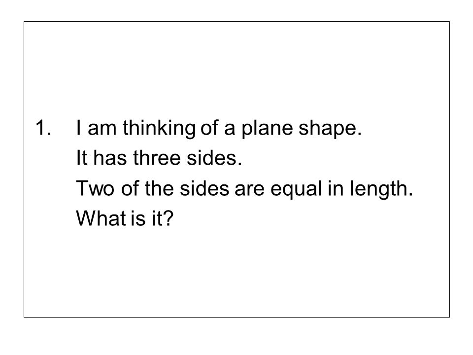 1. I am thinking of a plane shape.