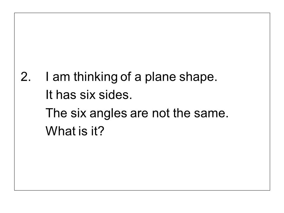 2. I am thinking of a plane shape.
