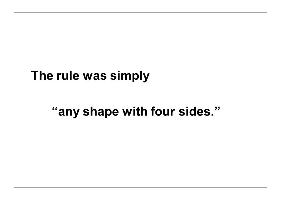The rule was simply any shape with four sides.