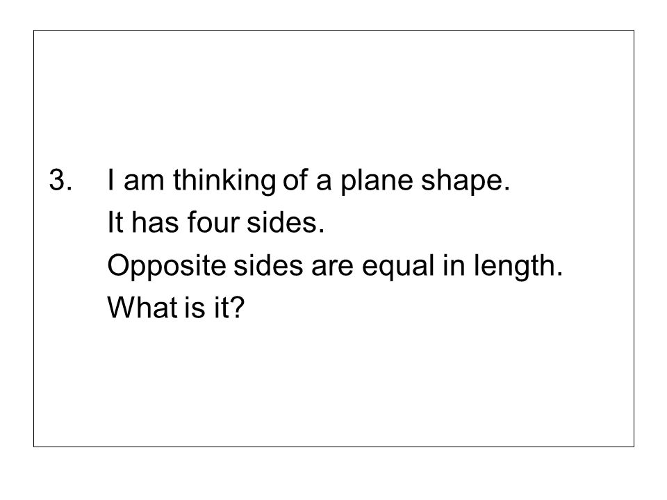 3. I am thinking of a plane shape.