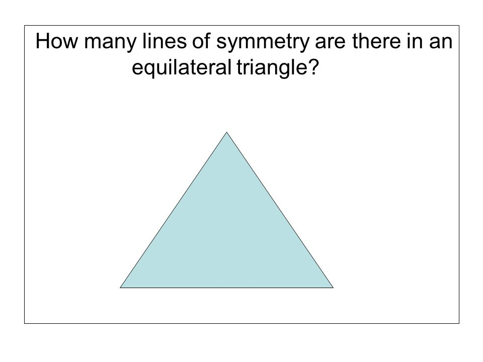 How many lines of symmetry are there in an equilateral triangle