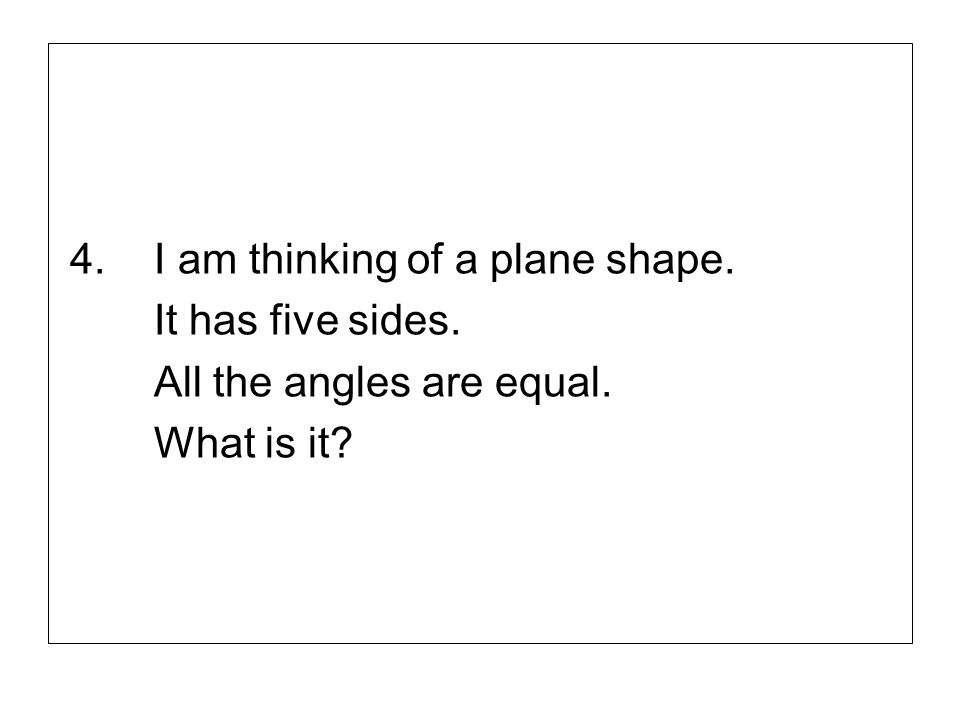 4. I am thinking of a plane shape.