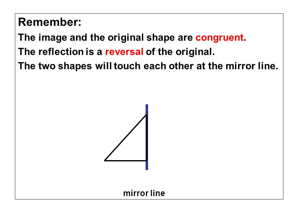 Remember: The image and the original shape are congruent.