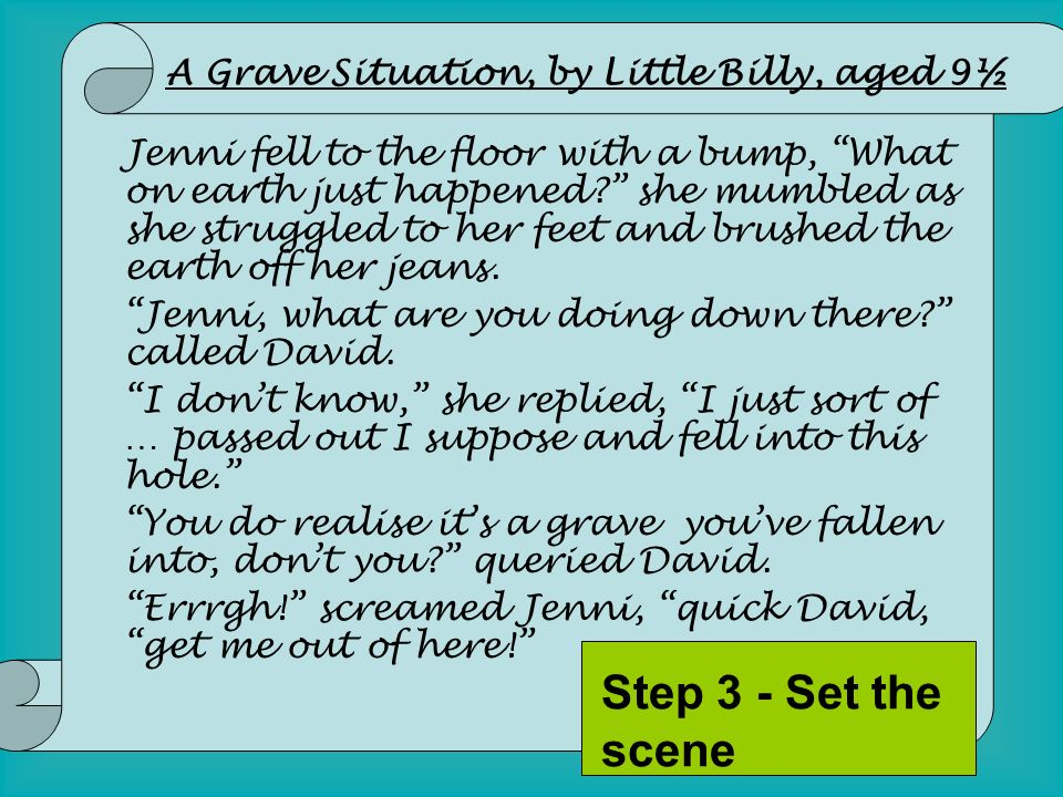 Step 3 - Set the scene A Grave Situation, by Little Billy, aged 9½