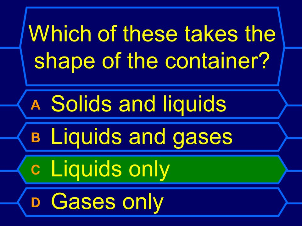 Which of these takes the shape of the container