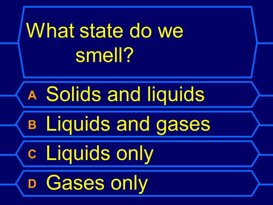What state do we smell A Solids and liquids B Liquids and gases