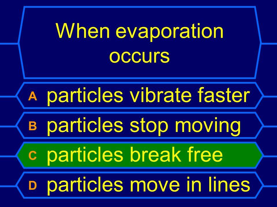When evaporation occurs