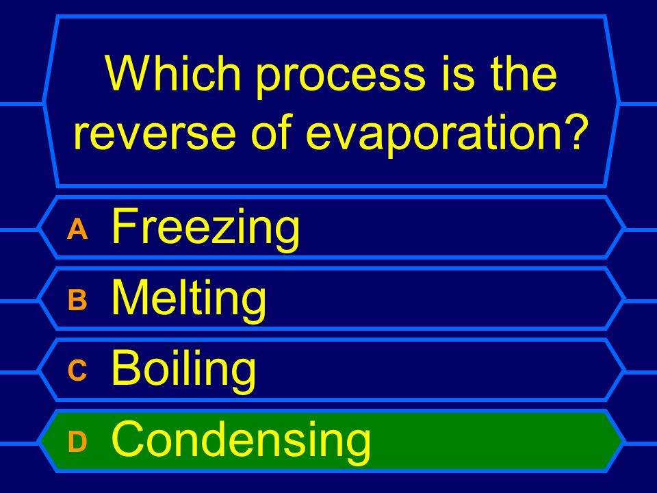 Which process is the reverse of evaporation