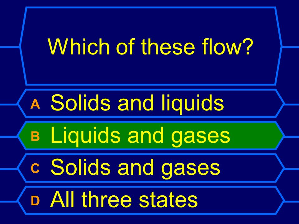 Which of these flow A Solids and liquids B Liquids and gases