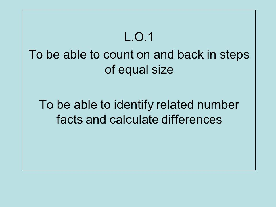 To be able to count on and back in steps of equal size