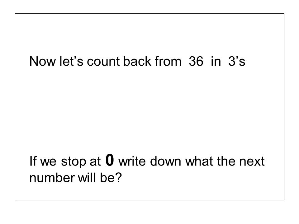 Now let's count back from 36 in 3's