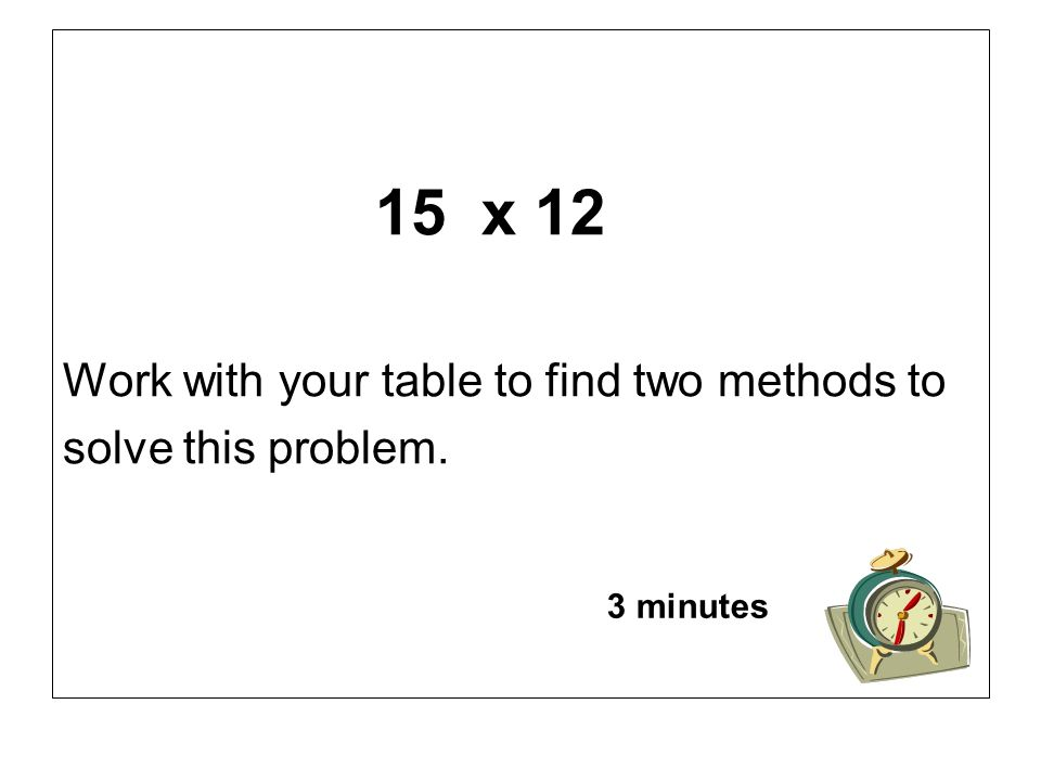Work with your table to find two methods to solve this problem.