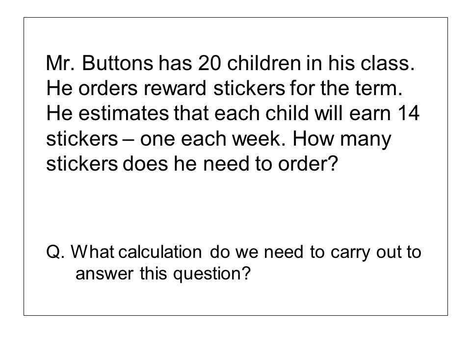 Mr. Buttons has 20 children in his class