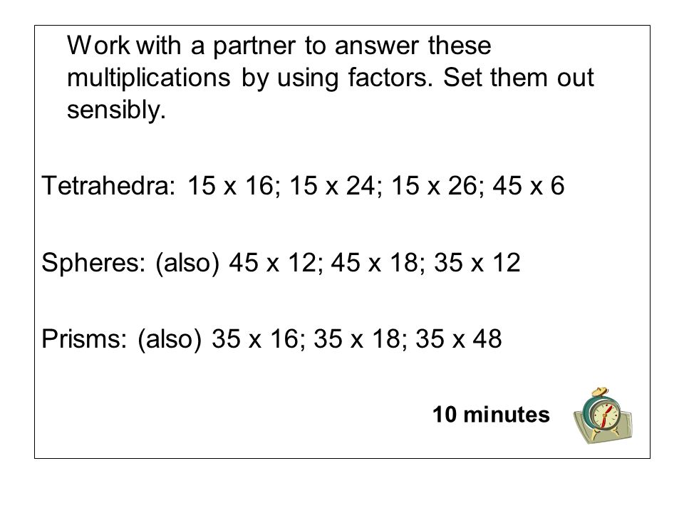 Work with a partner to answer these multiplications by using factors