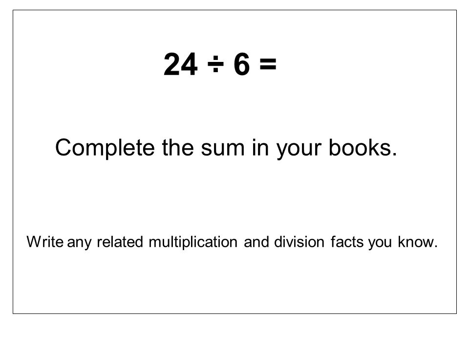 Complete the sum in your books.