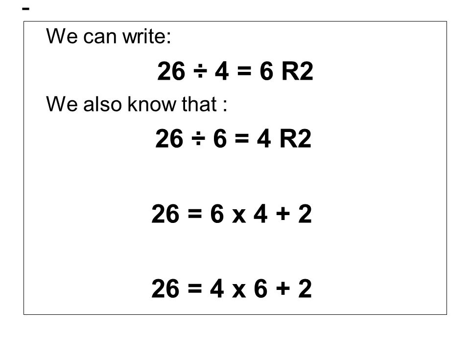 - 26 = 4 x 6 + 2 We can write: 26 ÷ 4 = 6 R2 We also know that :