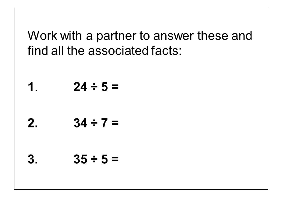 Work with a partner to answer these and find all the associated facts: